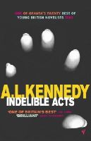 Kennedy, A. L. - Indelible Acts - 9780099433484 - V9780099433484