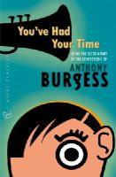 Burgess, Anthony - You've Had Your Time - 9780099437062 - V9780099437062