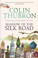 Thubron, Colin - Shadow of the Silk Road - 9780099437222 - V9780099437222
