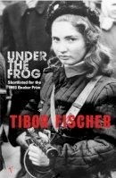 Fischer, Tibor - Under the Frog - 9780099438052 - 9780099438052