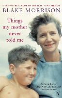 Morrison, Blake - Things My Mother Never Told Me - 9780099440727 - KRA0011036
