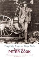 Peter Cook - Tragically I Was an Only Twin: The Comedy of Peter Cook - 9780099443254 - V9780099443254