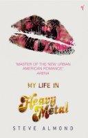 Almond, Steve - My Life in Heavy Metal - 9780099443629 - V9780099443629