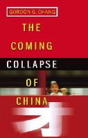 Chang, Gordon G. - The Coming Collapse of China - 9780099445340 - V9780099445340