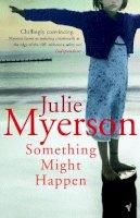 Myerson, Julie - Something Might Happen - 9780099453529 - V9780099453529