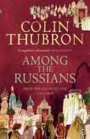 Thubron, Colin; Thubron, Joan - Among the Russians - 9780099459293 - V9780099459293