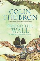 Thubron, Colin - Behind the Wall - 9780099459323 - 9780099459323