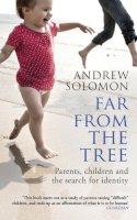 Andrew Solomon - Far From The Tree: A Dozen Kinds of Love - 9780099460992 - V9780099460992