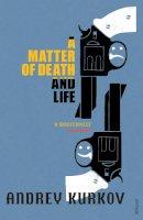 Kurkov, Andrey - Matter of Death and Life - 9780099461586 - KKD0001846