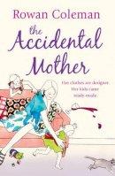 Coleman, Rowan - The Accidental Mother - 9780099465058 - KLN0013097