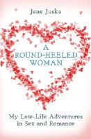 Juska, Jane - A Round-Heeled Woman: My Late-life Adventures in Sex and Romance - 9780099466703 - KEX0297307