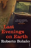 Bolano, Roberto - Last Evenings on Earth - 9780099469421 - V9780099469421