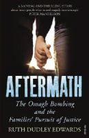 Edwards, Ruth Dudley - Aftermath: The Omagh Bombing and the Families' Pursuit of Justice - 9780099472179 - KRF0028186