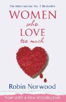 Norwood, Robin - Women Who Love Too Much - 9780099474128 - V9780099474128