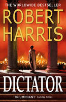 Harris, Robert - Dictator (Cicero Trilogy) - 9780099474197 - V9780099474197
