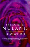 Nuland, Sherwin B - How We Die - 9780099476412 - V9780099476412