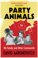 Aaronovitch, David - Party Animals: My Family and Other Communists - 9780099478973 - V9780099478973