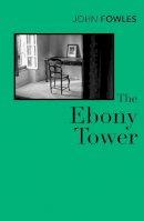 Fowles, John - The Ebony Tower (Contemporary Classics) - 9780099480518 - V9780099480518