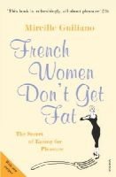 Guiliano, Mireille - French Women Don't Get Fat: The Secret of Eating for Pleasure - 9780099481324 - KTG0002100