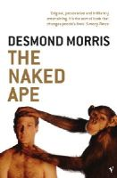 Desmond Morris - The Naked Ape: A Zoologist's Study of the Human Animal - 9780099482017 - V9780099482017