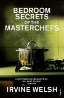 Welsh, Irvine - Bedroom Secrets of the Master Chefs - 9780099483588 - V9780099483588