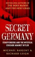 Baigent, Michael; Leigh, Richard - Secret Germany - 9780099490067 - V9780099490067