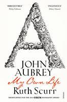 Scurr, Ruth - John Aubrey: My Own Life - 9780099490630 - V9780099490630