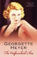Heyer, Georgette - The Unfinished Clue - 9780099493730 - V9780099493730