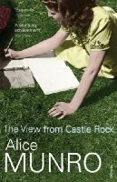 Munro, Alice - The View from Castle Rock: Stories - 9780099497998 - 9780099497998