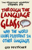 Deutscher, Guy - Through the Language Glass: Why the World Looks Different in Other Languages - 9780099505570 - KKD0000893