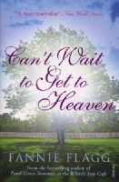 Flagg, Fannie - Can't Wait to get to Heaven - 9780099507642 - V9780099507642