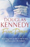 Douglas Kennedy - Five Days - 9780099509691 - 9780099509691