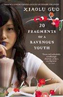 Xiaolu Guo - 20 Fragments of a Ravenous Youth. Xiaolu Guo - 9780099512936 - V9780099512936