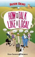 Dent, Susie - How to Talk Like a Local - 9780099514763 - V9780099514763