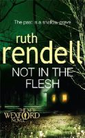 Rendell, Ruth - Not in the Flesh - 9780099517221 - KRF0031769
