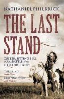 Philbrick, Nathaniel - The Last Stand: Custer, Sitting Bull and the Battle of the Little Big Horn - 9780099521242 - V9780099521242