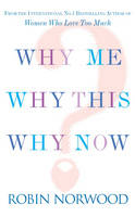 Norwood, Robin - Why Me, Why This, Why Now?: A Guide to Answering Life's Toughest Questions - 9780099523710 - KAK0009711