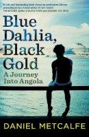 Metcalfe, Daniel - Blue Dahlia, Black Gold: A Journey Into Angola - 9780099525172 - V9780099525172