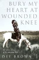 Brown, Dee - Bury My Heart at Wounded Knee: Indian History of the American West (Arena Books) - 9780099526407 - 9780099526407