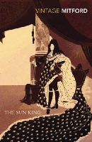 Nancy Mitford - The Sun King (Vintage Classics) - 9780099528883 - V9780099528883