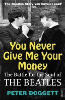 Peter Doggett - You Never Give Me Your Money: The Battle For The Soul Of The Beatles - 9780099532361 - V9780099532361