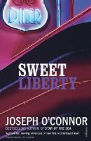 O'Connor, Joseph - Sweet Liberty: Travels in Irish America - 9780099532453 - KTG0012012