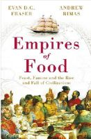 Evan D.G. Fraser - Empires of Food: Feast, Famine and the Rise and Fall of Civilizations - 9780099534723 - V9780099534723