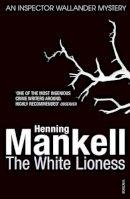 Henning Mankell - The White Lioness: Kurt Wallander - 9780099535324 - 9780099535324