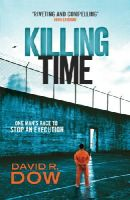 David R. Dow - Killing Time: One Man's Race to Stop an Execution. David R. Dow - 9780099537533 - V9780099537533