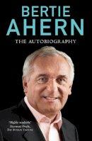 Ahern, Bertie - Bertie Ahern: The Autobiography - 9780099539254 - V9780099539254