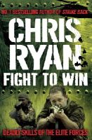 Ryan, Chris - Fight to Win: Deadly Skills of the Elite Forces - 9780099539322 - KCD0034010