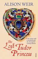 Weir, Alison - The Lost Tudor Princess - 9780099546467 - V9780099546467