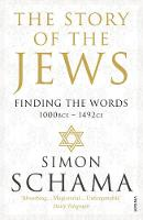 Schama CBE, Simon - The Story of the Jews: Finding the Words (1000 BCE - 1492) - 9780099546689 - KSK0000293