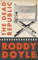 Doyle, Roddy - The Dead Republic. Roddy Doyle - 9780099546894 - KTG0012278